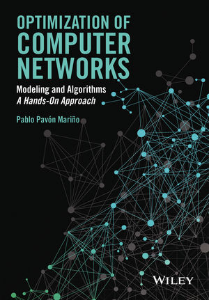 Pablo Pavón Mariño, 'Optimization of computer networks. Modeling and algorithms. A hands-on approach', Wiley 2016